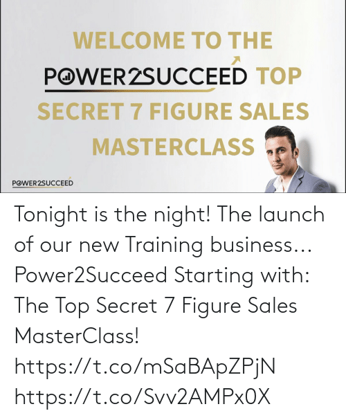 sales: Tonight is the night!   The launch of our new Training business...  Power2Succeed  Starting with:  The Top Secret 7 Figure Sales MasterClass! https://t.co/mSaBApZPjN https://t.co/Svv2AMPx0X