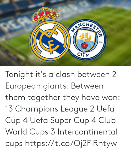 uefa: Tonight it's a clash between 2 European giants. Between them together they have won:  13 Champions League 2 Uefa Cup 4 Uefa Super Cup 4 Club World Cups 3 Intercontinental cups https://t.co/Oj2FIRntyw
