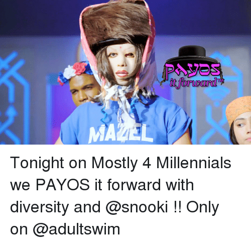 Memes, Millennials, and Snooki: Tonight on Mostly 4 Millennials we PAYOS it forward with diversity and @snooki !! Only on @adultswim