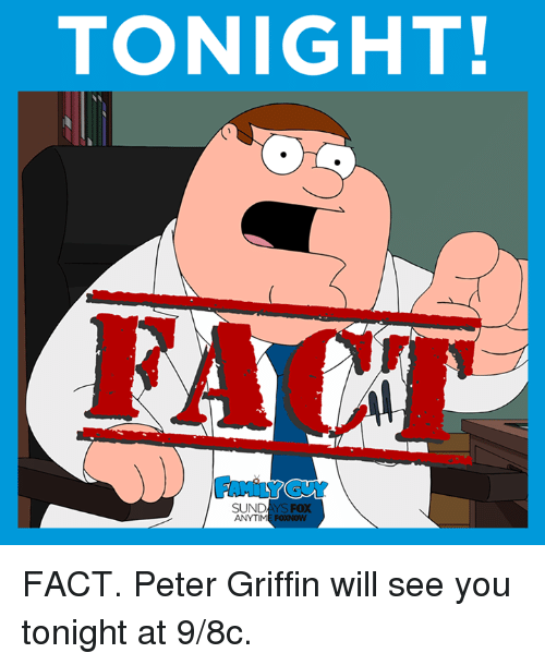 Peter Griffins: TONIGHT!  SUND  FOX  ANYTIM FACT. Peter Griffin will see you tonight at 9/8c.