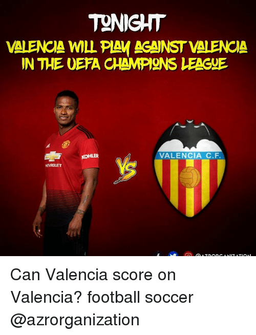 Football, Memes, and Soccer: TONIGHT  VALENCA WILL PIAV ACANST VALENCIA  N THE UEFA CHAMPIONS LEAGUE  KOHLER  VALENCIA C.F.  HEVROLET Can Valencia score on Valencia? football soccer @azrorganization