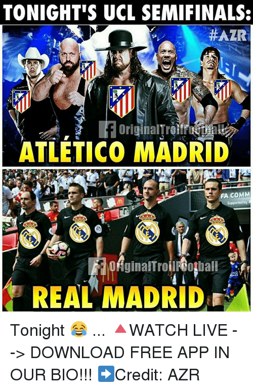 download free: TONIGHT'S UCL SEMIFINALS:  HAZR  ATLETICO MADRID  FA COMM  REAL MADRID Tonight 😂 ... 🔺WATCH LIVE --> DOWNLOAD FREE APP IN OUR BIO!!! ➡️Credit: AZR