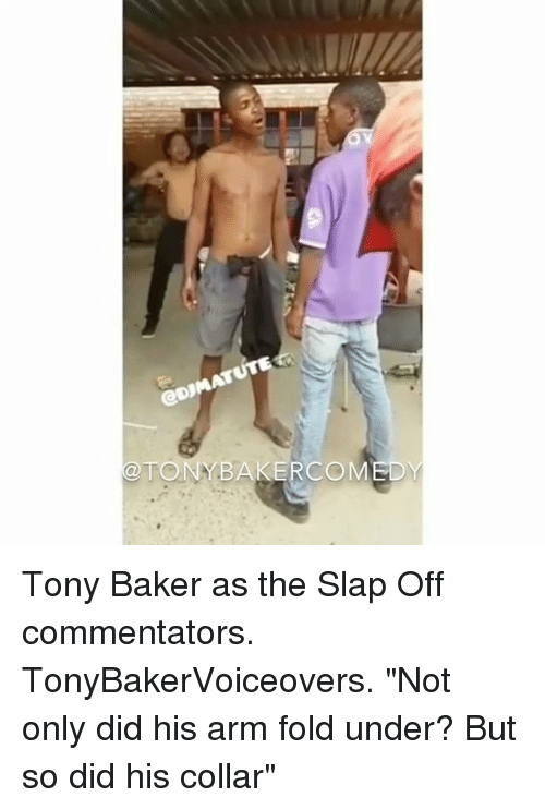 "Memes, The Slap, and 🤖: @TONYBAKERCOM  EDY Tony Baker as the Slap Off commentators. TonyBakerVoiceovers. ""Not only did his arm fold under? But so did his collar"""