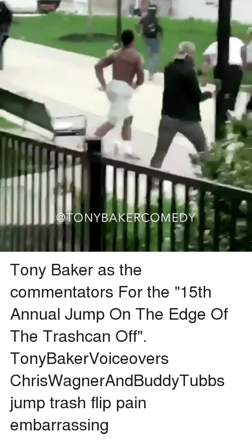 "Bakerate: TONYBAKERCOMED Tony Baker as the commentators For the ""15th Annual Jump On The Edge Of The Trashcan Off"". TonyBakerVoiceovers ChrisWagnerAndBuddyTubbs jump trash flip pain embarrassing"