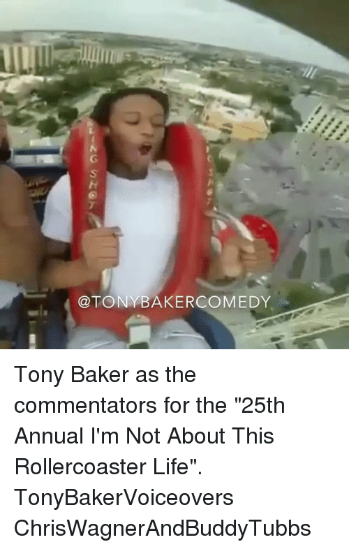 "Bakerate: @TONYBAKERCOMEDY Tony Baker as the commentators for the ""25th Annual I'm Not About This Rollercoaster Life"". TonyBakerVoiceovers ChrisWagnerAndBuddyTubbs"