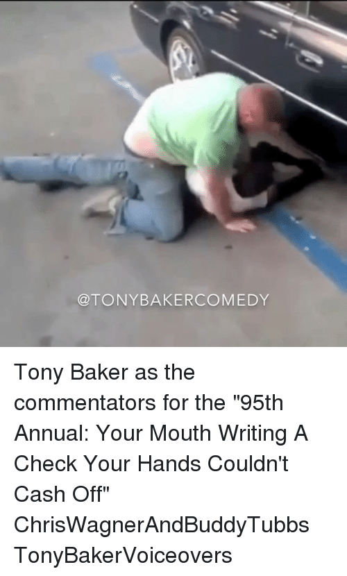 "Bakerate: @TONYBAKERCOMEDY Tony Baker as the commentators for the ""95th Annual: Your Mouth Writing A Check Your Hands Couldn't Cash Off"" ChrisWagnerAndBuddyTubbs TonyBakerVoiceovers"