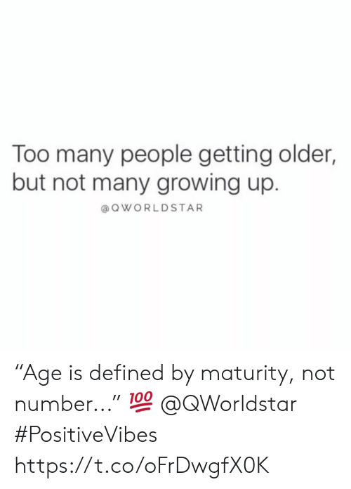 """Growing Up, Defined, and People: Too many people getting older,  but not many growing up.  aQWORLDSTAR """"Age is defined by maturity, not number..."""" 💯 @QWorldstar #PositiveVibes https://t.co/oFrDwgfX0K"""