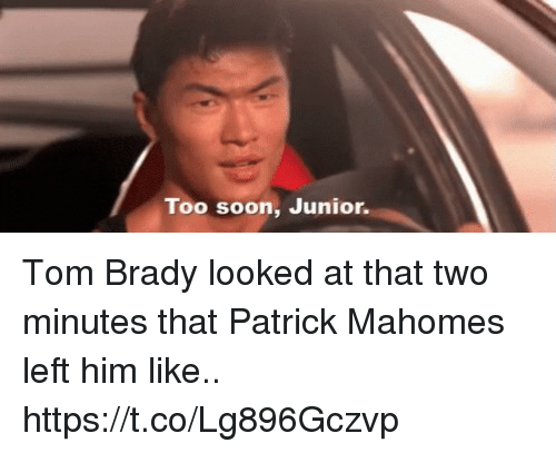 Patrick Mahomes: Too soon, unior. Tom Brady looked at that two minutes that Patrick Mahomes left him like.. https://t.co/Lg896Gczvp