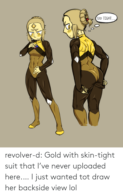 gold: TOO TIGHT. revolver-d:  Gold with skin-tight suit that I've never uploaded here.… I just wanted tot draw her backside view lol