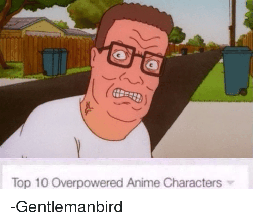 Animals, Anime, and Dank: Top 10 overpowered Anime Characters -Gentlemanbird