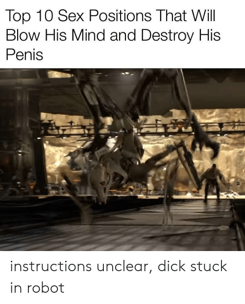 Sex, Dick, and Penis: Top 10 Sex Positions That Will  Blow His Mind and Destroy His  Penis instructions unclear, dick stuck in robot