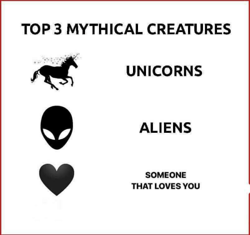 Aliens: TOP 3 MYTHICAL CREATURES  UNICORNS  ALIENS  SOMEONE  THAT LOVES YOU