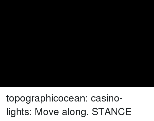 Casino: topographicocean:  casino-lights: Move along. STANCE