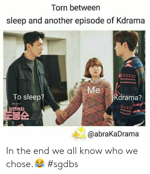 torn: Torn between  sleep and another episode of Kdrama  Me  To sleep?  Kdrama?  쎈여자  트봉순  @abraKaDrama In the end we all know who we chose.😂 #sgdbs