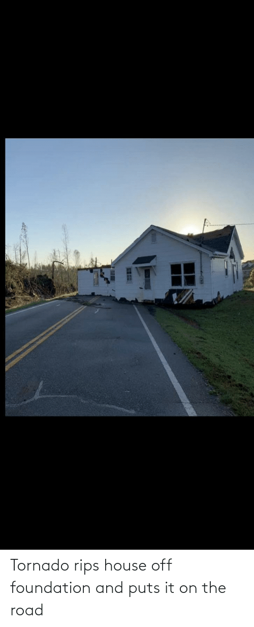 The Road: Tornado rips house off foundation and puts it on the road