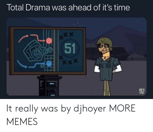 Dank, Memes, and Target: Total Drama was ahead of it's time  x*X  51 It really was by djhoyer MORE MEMES