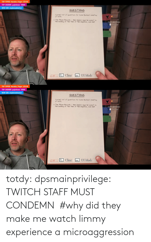Tagged: totdy: dpsmainprivilege: TWITCH STAFF MUST CONDEMN    #why did they make me watch limmy experience a microaggression