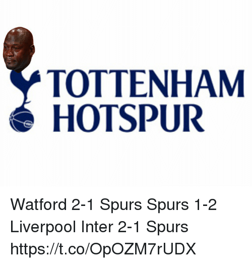 Memes, Liverpool F.C., and Spurs: TOTTENHAM  HOTSPUR Watford 2-1 Spurs Spurs 1-2 Liverpool Inter 2-1 Spurs https://t.co/OpOZM7rUDX