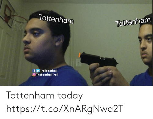 Memes, Today, and 🤖: Tottenham  Tottenham  TrollFootball  heFootballTroll Tottenham today https://t.co/XnARgNwa2T