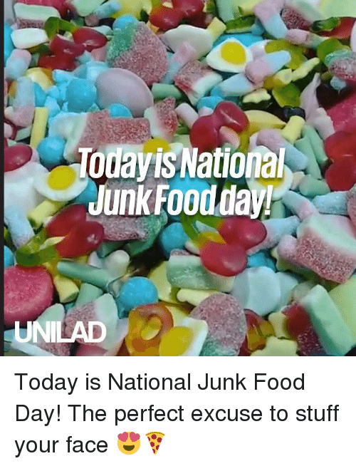 Dank, Food, and Stuff: Touayis Nationa  Junk Foodday!  UNILAD Today is National Junk Food Day! The perfect excuse to stuff your face 😍🍕