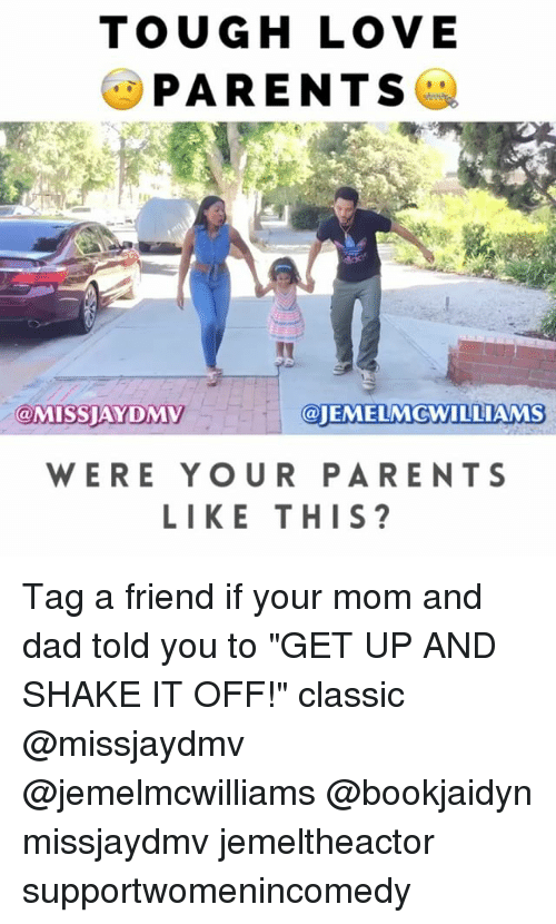 "Shake It Off: TOUGH LOVE  PARENTS  @MISS DMV  @JEMELMcWILLIAMS  WERE YOUR PARENTS  LIKE THIS? Tag a friend if your mom and dad told you to ""GET UP AND SHAKE IT OFF!"" classic @missjaydmv @jemelmcwilliams @bookjaidyn missjaydmv jemeltheactor supportwomenincomedy"