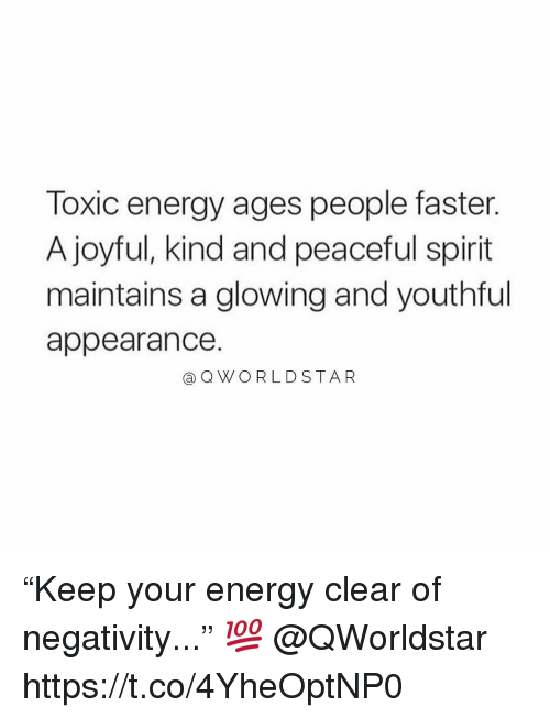 """Joyful: Toxic energy ages people faster.  A joyful, kind and peaceful spirit  maintains a glowing and youthful  appearance.  ⓐQWORLDSTAR """"Keep your energy clear of negativity..."""" 💯 @QWorldstar https://t.co/4YheOptNP0"""