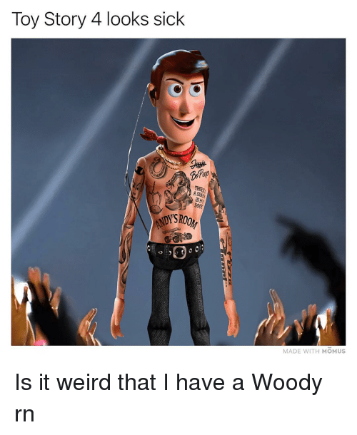 Memes, Toy Story, and Weird: Toy Story 4 looks sick  OOKS SIC  NDY'SROO  MADE WITH MOMUS Is it weird that I have a Woody rn