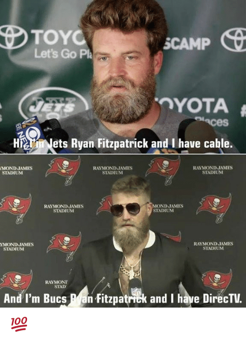 bucs: TOYC  Let's Go Pa  SCAMP  HNets Ryan Fitzpatrick and I have cable.  MOND JAMES  STADIUM  RAYMOND JAMIES  STADIUM  RAYMOND JAMES  STADIUM  RAYMOND JAMES  STADIUM  MOND JAMES  STADIUM  YMOND JAMES  RAYMOND JAMES  STADIUM  STADIUM  RAYMONT  STAD  And I'm Bucs an Fitzpatrick and I have DirecTV.  fitzpatrik and I have DirecTV 💯
