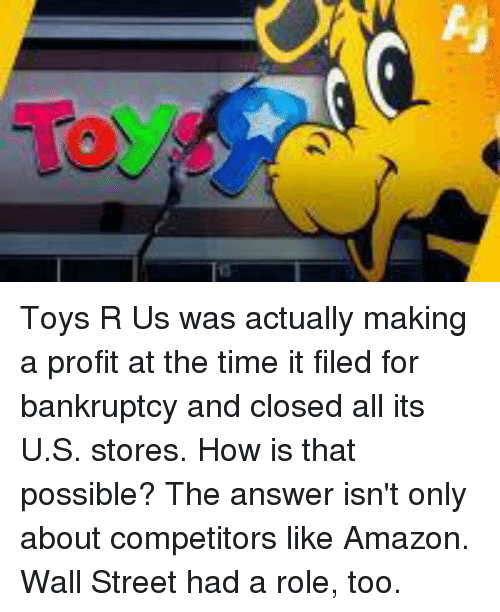Amazon, Memes, and Toys R Us: Toys R Us was actually making a profit at the time it filed for bankruptcy and closed all its U.S. stores. How is that possible? The answer isn't only about competitors like Amazon. Wall Street had a role, too.