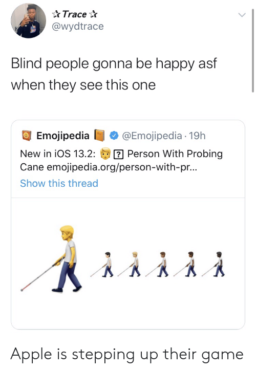 ios: Trace  @wydtrace  Blind people gonna be happy asf  when they see this one  Emojipedia  @Emojipedia 19h  Person With Probing  Cane emojipedia.org/person-with-pr...  New in iOS 13.2:  Show this thread Apple is stepping up their game