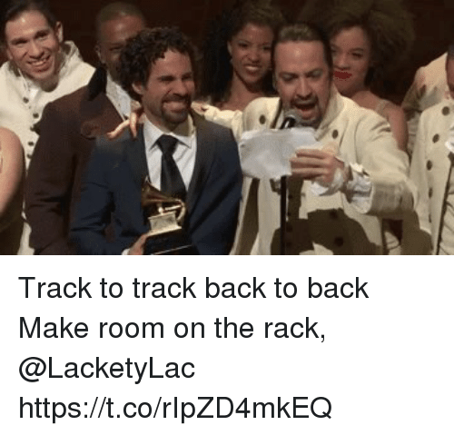 Back to Back, Memes, and Back: Track to track back to back Make room on the rack,  @LacketyLac https://t.co/rIpZD4mkEQ