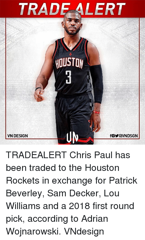 first-round-pick: TRAD ALERT  HOUSTON  VN DESIGN TRADEALERT Chris Paul has been traded to the Houston Rockets in exchange for Patrick Beverley, Sam Decker, Lou Williams and a 2018 first round pick, according to Adrian Wojnarowski. VNdesign