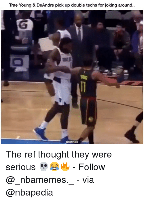 The Ref: Trae Young & DeAndre pick up double techs for joking around..  @NBAPEDIA The ref thought they were serious 💀😂🔥 - Follow @_nbamemes._ - via @nbapedia