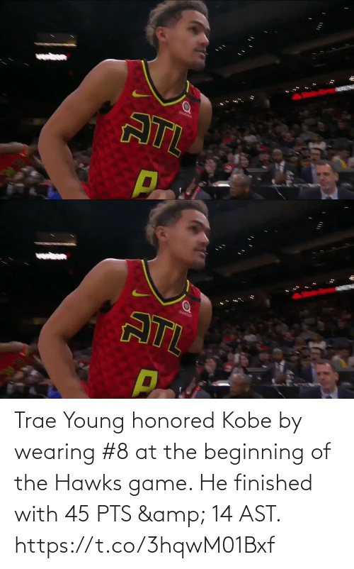Game: Trae Young honored Kobe by wearing #8 at the beginning of the Hawks game.   He finished with 45 PTS & 14 AST.     https://t.co/3hqwM01Bxf