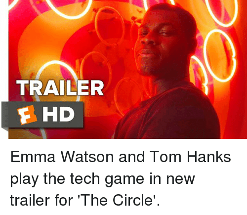 Tom Hank: TRAILER  E HD Emma Watson and Tom Hanks play the tech game in new trailer for 'The Circle'.