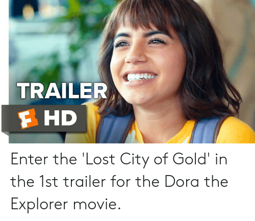 Dora: TRAILER  F HD Enter the 'Lost City of Gold' in the 1st trailer for the Dora the Explorer movie.