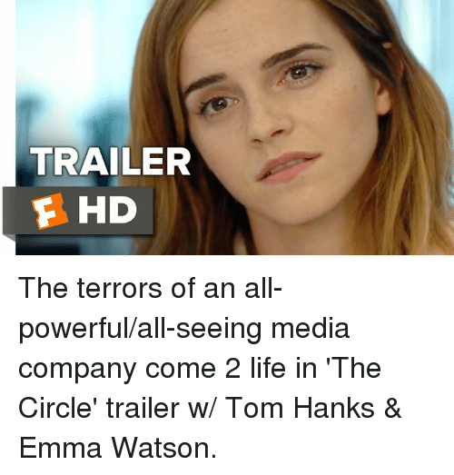 Tom Hank: TRAILER  F HD The terrors of an all-powerful/all-seeing media company come 2 life in 'The Circle' trailer w/ Tom Hanks & Emma Watson.