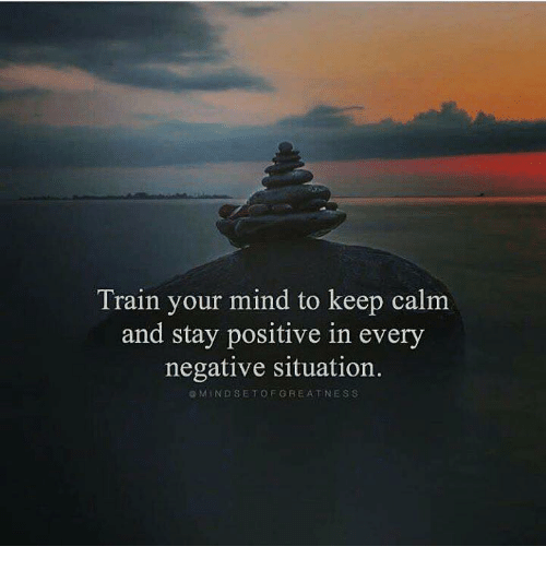 Keep Calm, Train, and Mind: Train your mind to keep calm  and stay positive in every  negative situation.  GMINDSETOFGREATNESS