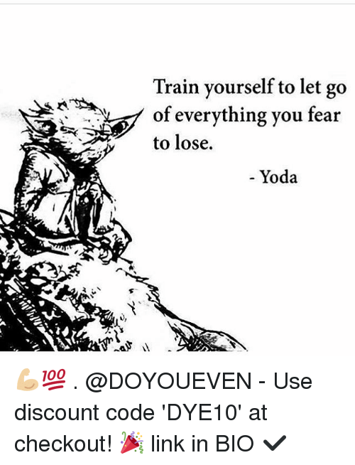 Gym, Yoda, and Lets Go: Train yourself to let go  of everything you fear  to lose.  Yoda 💪🏼💯 . @DOYOUEVEN - Use discount code 'DYE10' at checkout! 🎉 link in BIO ✔️