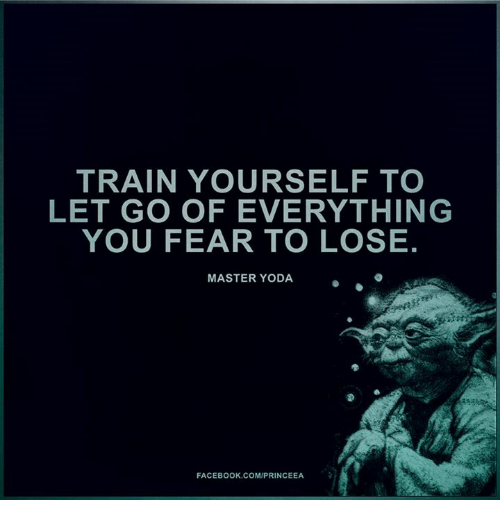 Memes, Yoda, and 🤖: TRAIN YOURSELF TO  LET GO OF EVERYTHING  YOU FEAR TO LOSE.  MASTER YODA  FACEBOOK COM/PRINCEEA
