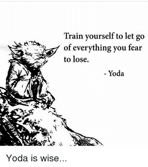 Memes, Yoda, and 🤖: Train yourself to let go  of everything you fear  to lose.  Yoda Yoda is wise...