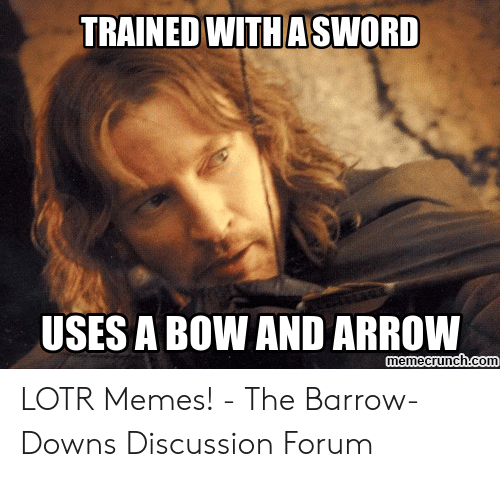 funny lotr: TRAINED WITHASWORD  USES A BOW AND ARROW  memecrunch.com LOTR Memes! - The Barrow-Downs Discussion Forum