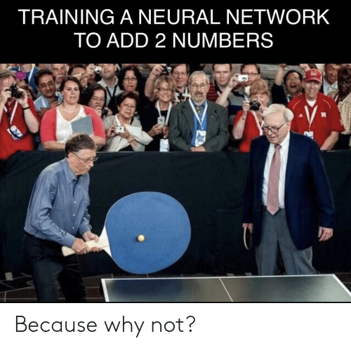 Neural: TRAINING A NEURAL NETWORK  TO ADD 2 NUMBERS Because why not?