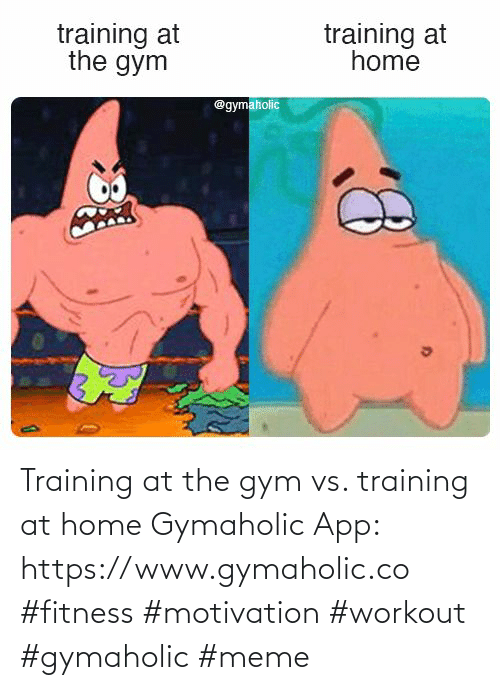 training: Training at the gym vs. training at home  Gymaholic App: https://www.gymaholic.co  #fitness #motivation #workout #gymaholic #meme