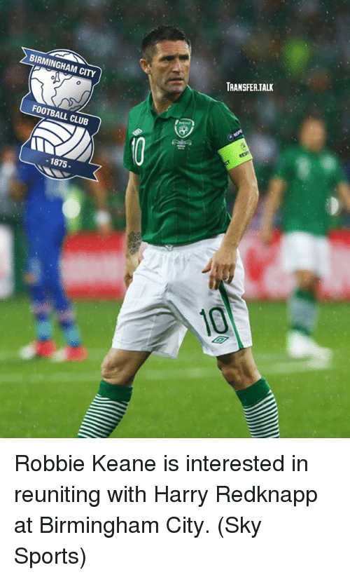 Club, Football, and Memes: TRANSFER.TALK  BIRMINGHAM CITY  FOOTBALL CLUB  1875  1875 Robbie Keane is interested in reuniting with Harry Redknapp at Birmingham City. (Sky Sports)