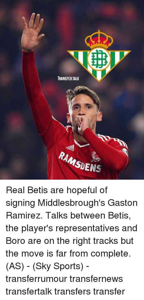 Ramirezes: TRANSFER.TALK  RAMSDENS Real Betis are hopeful of signing Middlesbrough's Gaston Ramirez. Talks between Betis, the player's representatives and Boro are on the right tracks but the move is far from complete. (AS) - (Sky Sports) - transferrumour transfernews transfertalk transfers transfer