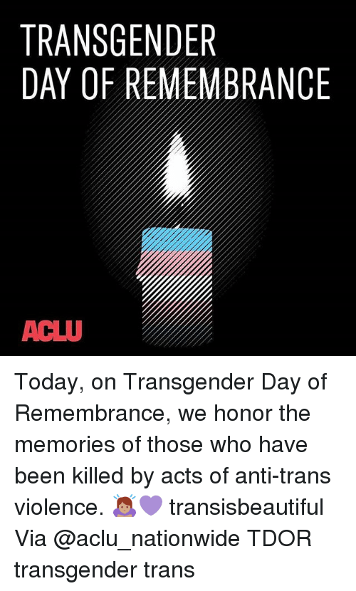 Aclu: TRANSGENDER  DAY OF REMEMBRANCE  ACLU Today, on Transgender Day of Remembrance, we honor the memories of those who have been killed by acts of anti-trans violence. 🙇🏽♀️💜 transisbeautiful Via @aclu_nationwide TDOR transgender trans