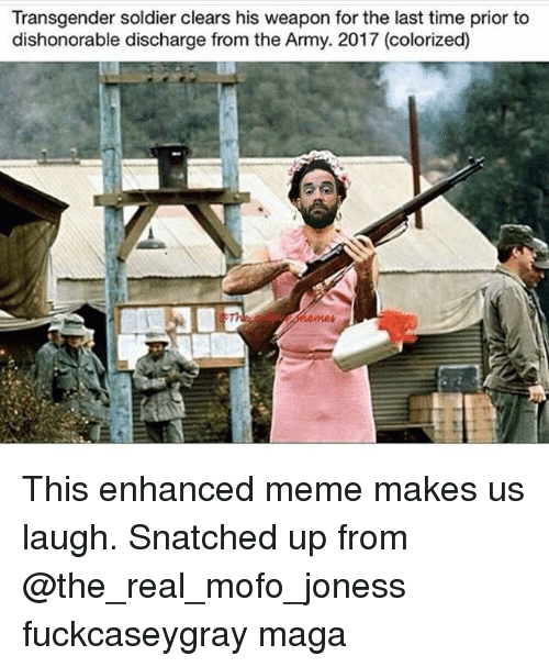 Mofoe: Transgender soldier clears his weapon for the last time prior to  dishonorable discharge from the Army. 2017 (colorized) This enhanced meme makes us laugh. Snatched up from @the_real_mofo_joness fuckcaseygray maga
