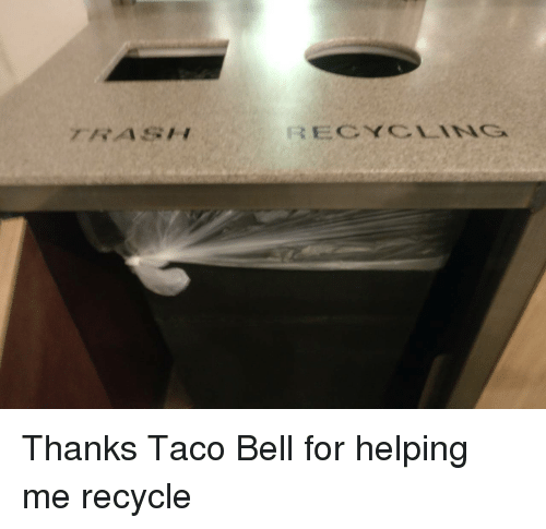 Taco Bell, Trash, and Bell: TRASH  RECYCLING Thanks Taco Bell for helping me recycle