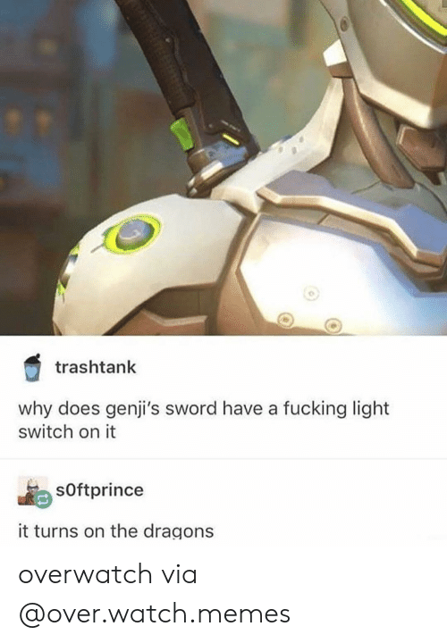light switch: trashtanlk  why does genji's sword have a fucking light  switch on it  sOftprince  it turns on the dragons overwatch via @over.watch.memes